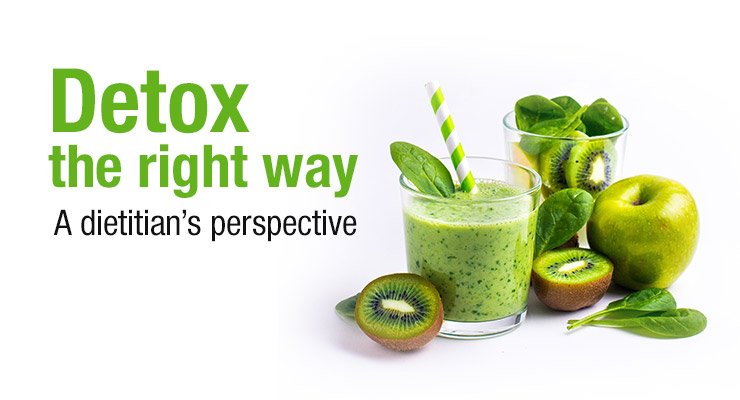 Detox The Right Way, A Dietitian's Perspective